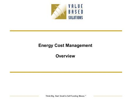 Think Big, Start Small in Self Funding Waves. TM Energy Cost Management Overview.