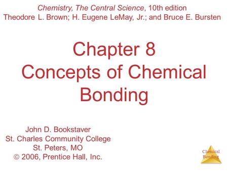 Chemical Bonding Chapter 8 Concepts of Chemical Bonding Chemistry, The Central Science, 10th edition Theodore L. Brown; H. Eugene LeMay, Jr.; and Bruce.