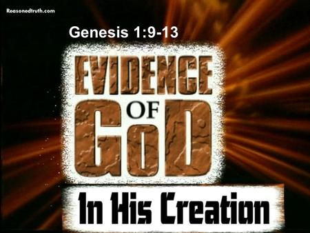 Evidence of God In His Creation Genesis 1:9-13 www.reasonedtruth.com Reasonedtruth.com Genesis 1:9-13.