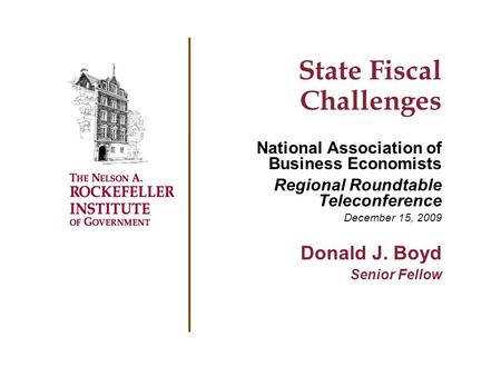 State Fiscal Challenges National Association of Business Economists Regional Roundtable Teleconference December 15, 2009 Donald J. Boyd Senior Fellow.
