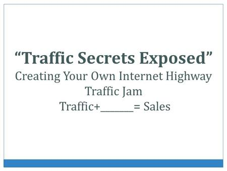 Traffic Secrets Exposed Creating Your Own Internet Highway Traffic Jam Traffic+_______= Sales.