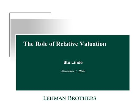The Role of Relative Valuation Stu Linde November 1, 2006.