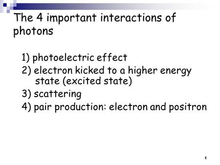 1 1) photoelectric effect 2) electron kicked to a higher energy state (excited state) 3) scattering 4) pair production: electron and positron.