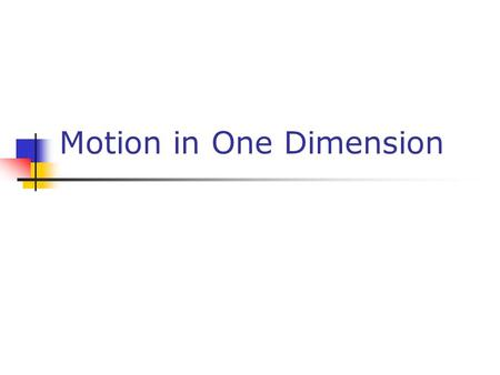 Motion in One Dimension. Dynamics The branch of physics involving the motion of an object and the relationship between that motion and other physics concepts.