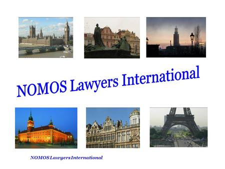 NOMOS Lawyers International. A network of independent law firms across Europe High quality, comprehensive service Open and democratic organisation Cost-effective.