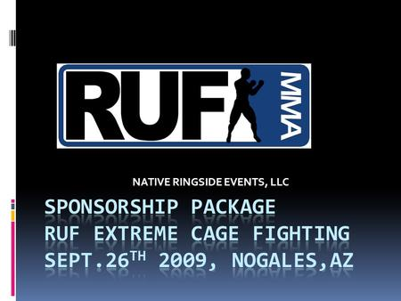 NATIVE RINGSIDE EVENTS, LLC. RUF Cage Fighting MMA EVENT Native Ringside Events, LLC is offering RUF-Ringside Ultimo Fighting- An Extreme Cage Fighting.