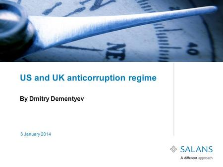 3 January 2014 US and UK anticorruption regime By Dmitry Dementyev.
