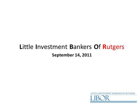 Little Investment Bankers Of Rutgers September 14, 2011.