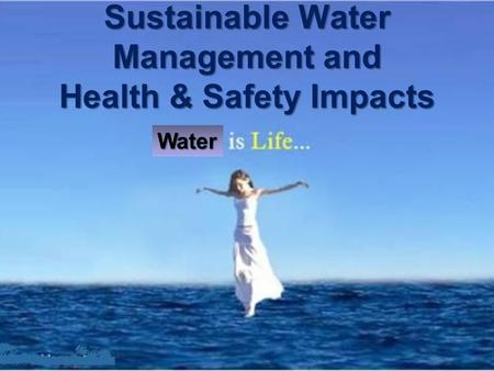 Sustainable Water Management and Health & Safety Impacts Water.
