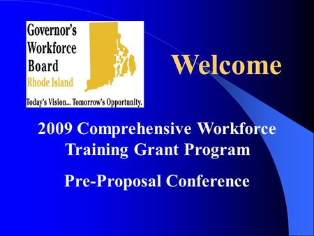 2009 Comprehensive Workforce Training Grant Program Pre-Proposal Conference Welcome.