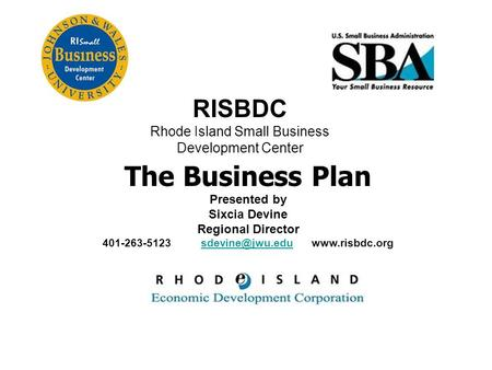 RISBDC Rhode Island Small Business Development Center The Business Plan Presented by Sixcia Devine Regional Director