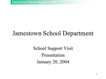 Jamestown School Support Visit 1 Jamestown School Department School Support Visit Presentation January 20, 2004.