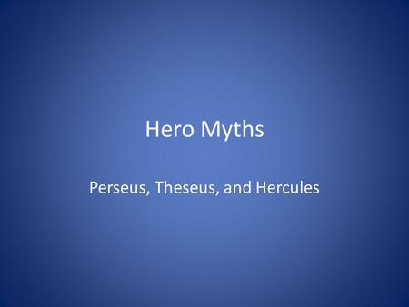 Hero Myths Perseus, Theseus, and Hercules. The Heros Journey.