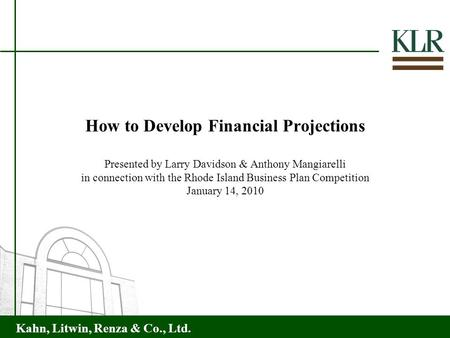 Kahn, Litwin, Renza & Co., Ltd. How to Develop Financial Projections Presented by Larry Davidson & Anthony Mangiarelli in connection with the Rhode Island.