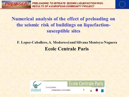 Numerical analysis of the effect of preloading on the seismic risk of buildings on liquefaction- susceptible sites F. Lopez-Caballero, A. Modaressi and.