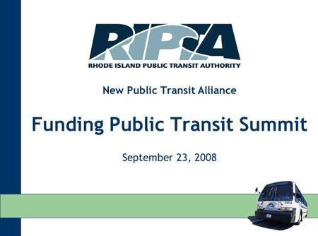 New Public Transit Alliance Funding Public Transit Summit September 23, 2008.