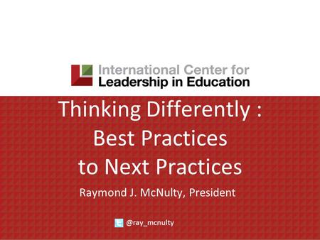 Thinking Differently : Best Practices to Next Practices Raymond J. McNulty,