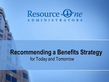 Recommending a Benefits Strategy for Today and Tomorrow.