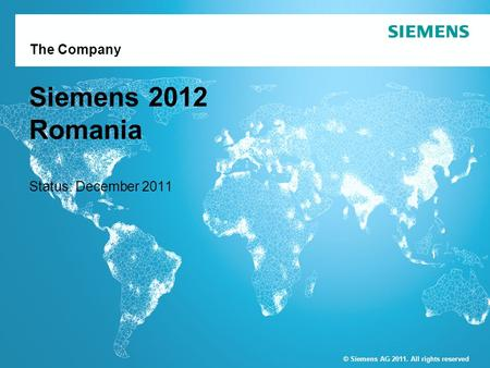 © Siemens AG 2011. All rights reserved The Company Siemens 2012 Romania Status: December 2011 © Siemens AG 2011. All rights reserved.