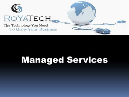 Managed Services. Business Solutions Overview We offer many solutions to streamline your infrastructure and protect your data. Because most organizations.