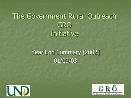 The Government Rural Outreach GRO Initiative Year End Summary [2002] 01/09/03.