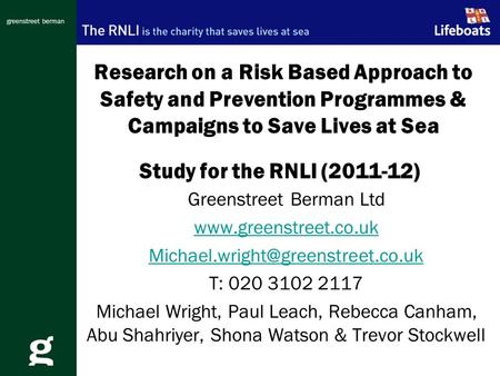 Greenstreet berman Research on a Risk Based Approach to Safety and Prevention Programmes & Campaigns to Save Lives at Sea Greenstreet Berman Ltd www.greenstreet.co.uk.