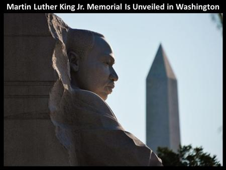 Martin Luther King Jr. Memorial Is Unveiled in Washington.