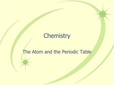Chemistry The Atom and the Periodic Table. A Picture of an Atom Most of an atom is empty space! The nucleus contains most of the mass of the atom The.