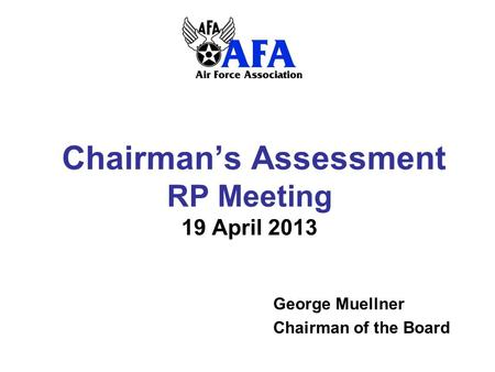Chairmans Assessment RP Meeting 19 April 2013 George Muellner Chairman of the Board.