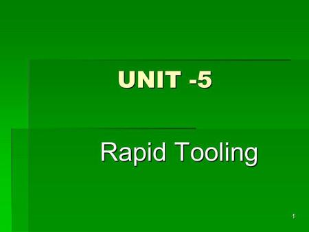 UNIT -5 Rapid Tooling 1. RAPID TOOLING Rapid Tooling refers to mould cavities that are either directly or indirectly fabricated using Rapid Prototyping.