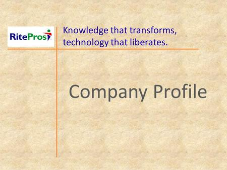 Knowledge that transforms, technology that liberates. Company Profile.