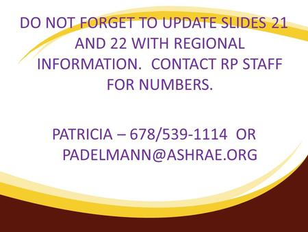 DO NOT FORGET TO UPDATE SLIDES 21 AND 22 WITH REGIONAL INFORMATION. CONTACT RP STAFF FOR NUMBERS. PATRICIA – 678/539-1114 OR