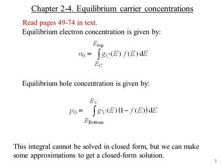 1 Chapter 2-4. Equilibrium carrier concentrations Equilibrium electron concentration is given by: Equilibrium hole concentration is given by: This integral.