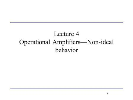 Lecture 4 Operational Amplifiers—Non-ideal behavior