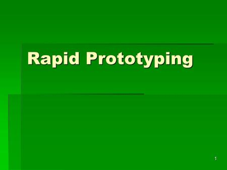 Rapid Prototyping 1. Prototype: It is a model fabricated to prove out a concept or an idea. Prototype: It is a model fabricated to prove out a concept.