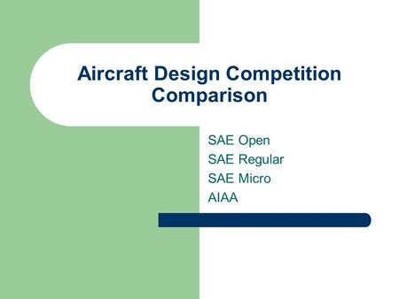 Aircraft Design Competition Comparison SAE Open SAE Regular SAE Micro AIAA.