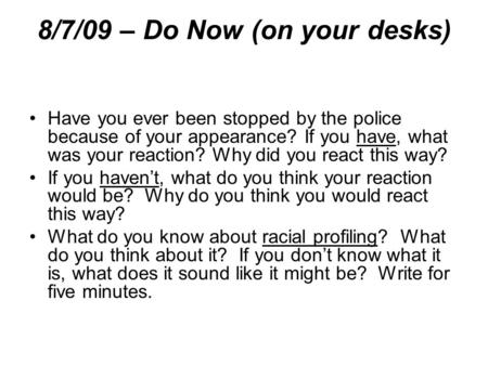 8/7/09 – Do Now (on your desks) Have you ever been stopped by the police because of your appearance? If you have, what was your reaction? Why did you react.