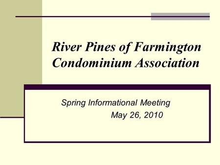 River Pines of Farmington Condominium Association Spring Informational Meeting May 26, 2010.