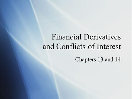 Financial Derivatives and Conflicts of Interest Chapters 13 and 14.