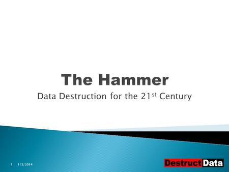 Data Destruction for the 21 st Century 1/3/20141.
