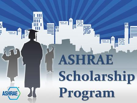 ASHRAE Scholarship Program. Mission To motivate students and prospective students worldwide to pursue an engineering or technology career in the HVAC&R.