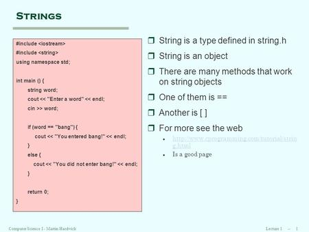 Lecture 1 -- 1Computer Science I - Martin Hardwick Strings #include using namespace std; int main () { string word; cout