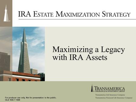 For producer use only. Not for presentation to the public. OLA 1656 T 1008 Maximizing a Legacy with IRA Assets.