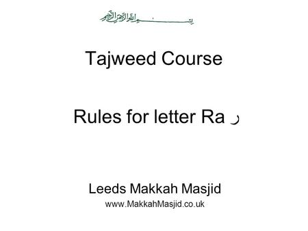 Tajweed Course Leeds Makkah Masjid www.MakkahMasjid.co.uk Rules for letter Ra ر