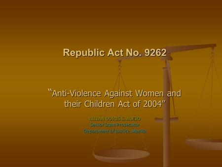 Republic Act No. 9262 Anti-Violence Against Women and their Children Act of 2004 Anti-Violence Against Women and their Children Act of 2004 LILIAN DORIS.