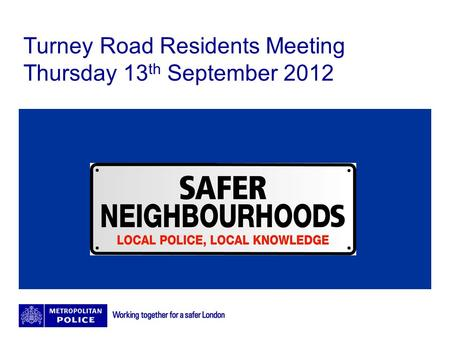 Turney Road Residents Meeting Thursday 13 th September 2012.