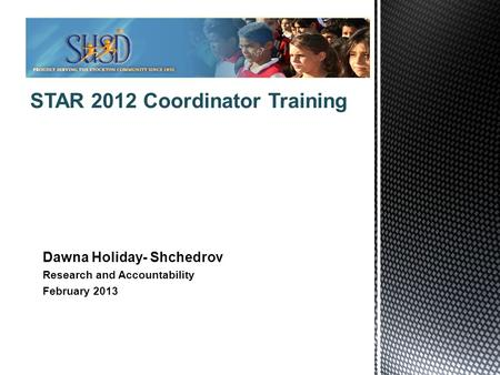 1 STAR 2012 Coordinator Training Dawna Holiday- Shchedrov Research and Accountability February 2013.
