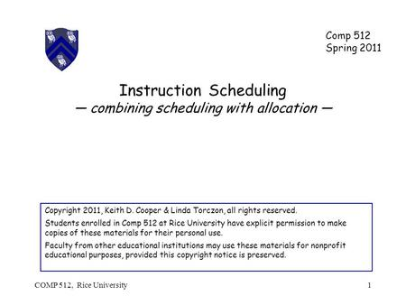 Instruction Scheduling combining scheduling with allocation Copyright 2011, Keith D. Cooper & Linda Torczon, all rights reserved. Students enrolled in.