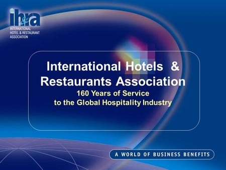 International Hotels & Restaurants Association 160 Years of Service to the Global Hospitality Industry.