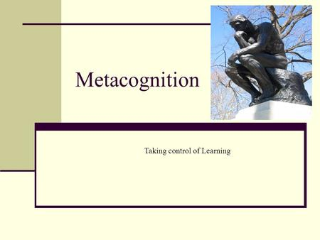 Metacognition Taking control of Learning. What is metacognition? Metacognition is an important concept in cognitive theory. It consists of two processes.